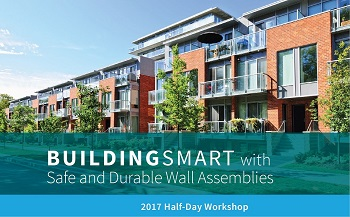 2017 HALF-DAY WORKSHOP WEBINAR ON Building Smart with Safe and Durable Wall Assemblies